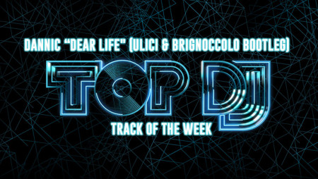 "La TRACK OF THE WEEK è ""Dear Life"" (Ulici & Brignoccolo bootleg)"