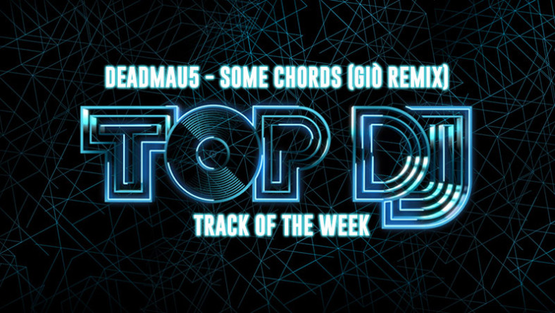 "La TRACK OF THE WEEK è ""Some Chords"" (Giò Remix)"
