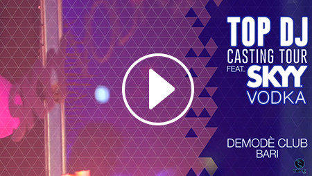 TOP DJ CASTING TOUR ft SKYY VODKA | Demodè Club (Bari)