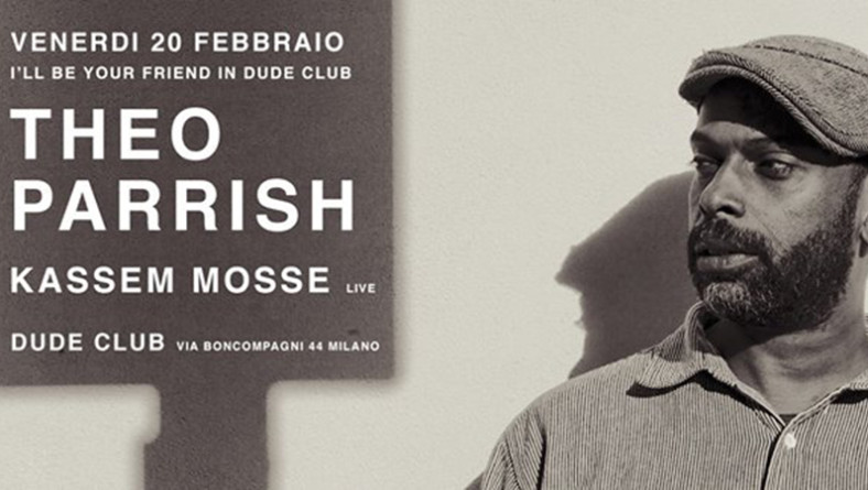 Detroit incontra Berlino: Theo Parrish e Kassem Mosse al Dude Club