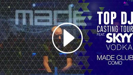 TOP DJ Casting Tour ft SKYY Vodka | Made Club (Como)