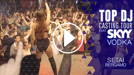 TOP DJ CASTING TOUR ft SKYY VODKA   Setai (Bergamo)