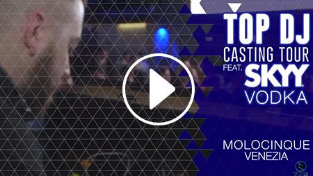 TOP DJ CASTING TOUR ft SKYY VODKA | Molocinque (Venezia)