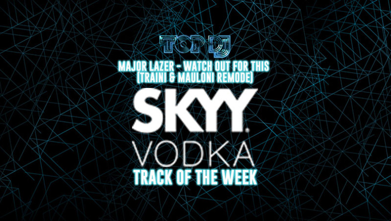 """SKYY VODKA TRACK OF THE WEEK   """"Watch out for this"""" by Traini & Mauloni"""