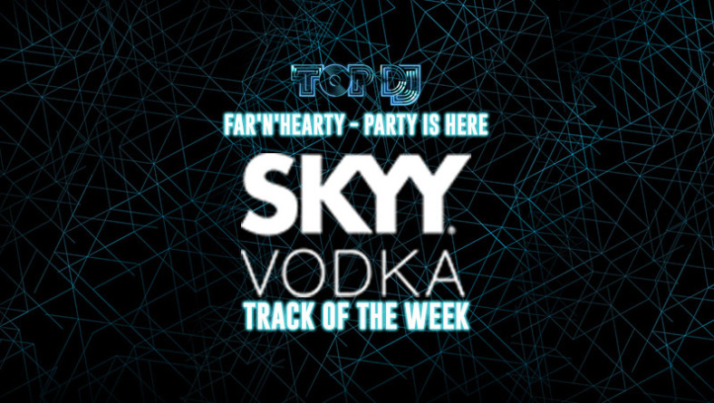"""SKYY VODKA TRACK OF THE WEEK   """"Party is here"""" by FAR'N'HEARTY"""